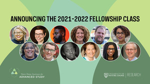 The Notre Dame Institute for Advanced Study announces its 2021-2022 class of fellows